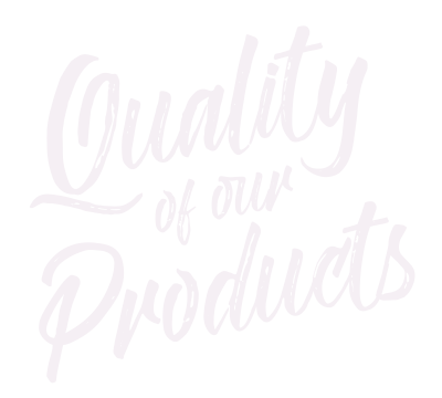 Quality of our products